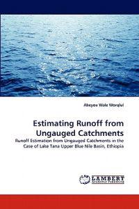 Estimating Runoff from Ungauged Catchments
