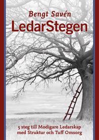 LedarStegen : 5 steg till modigare ledarskap med struktur och tuff omsorg