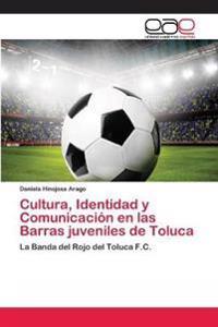 Cultura, Identidad y Comunicacion En Las Barras Juveniles de Toluca