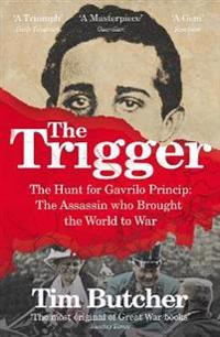 Trigger - the hunt for gavrilo princip - the assassin who brought the world