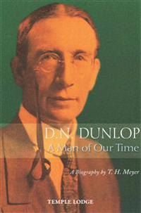 D. N. Dunlop: A Man of Our Time: A Biography