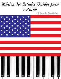 Musica DOS Estados Unidos Para O Piano: 10 Cancoes Patrioticas