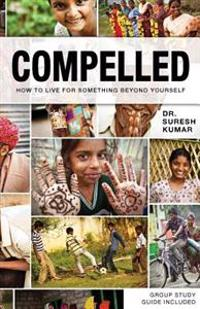 Compelled: How to Live for Something Beyond Yourself