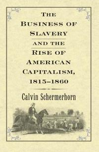 The Business of Slavery and the Rise of American Capitalism, 1815-1860