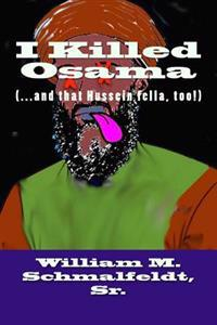 I Killed Osama: (...and That Hussein Fella, Too!)
