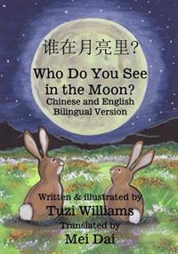 Who Do You See in the Moon? Chinese and English Bilingual Version: Chinese and English Bilingual Counting Book