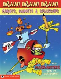 Draw! Draw! Draw! #3 Robots, Gadgets, & Spaceships
