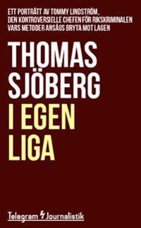 I egen liga : Ett porträtt av Tommy Lindström, den kontroversielle chefen för rikskriminalen vars metoder ansågs bryta mot lagen