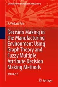 Decision Making in Manufacturing Environment Using Graph Theory and Fuzzy Multiple Attribute Decision Making Methods