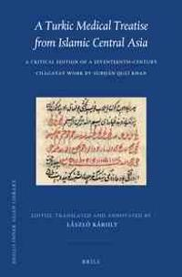A Turkic Medical Treatise from Islamic Central Asia: A Critical Edition of a Seventeenth-Century Chagatay Work by Sub N Quli Khan