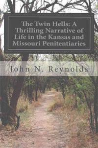 The Twin Hells: A Thrilling Narrative of Life in the Kansas and Missouri Penitentiaries