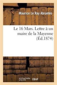 Le 16 Mars. Lettre � Un Maire de la Mayenne