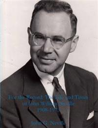 For the Record: the Life and Times of John William Neville 1908-1973