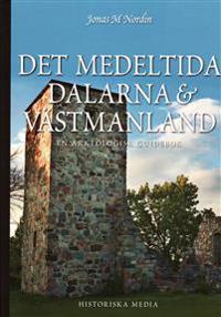 Det medeltida Dalarna och Västmanland : en arkeologisk guidebok