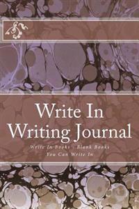 Write in Writing Journal: Write in Books - Blank Books You Can Write in