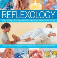 Reflexology: A Step-By-Step Practical Guide to Therapeutic Healing with the Hands and Feet