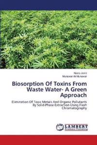 Biosorption of Toxins from Waste Water- A Green Approach