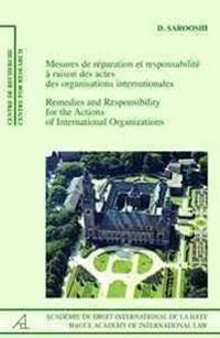 Remedies and Responsibility for the Actions of International Organizations /Mesures de Reparation Et Responsabilite a Raison Des Actes Des Organisatio