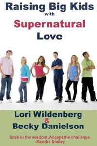 Raising Big Kids with Supernatural Love