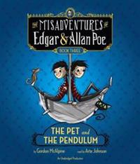 The Pet and the Pendulum: The Misadventures of Edgar & Allan Poe, Book Three