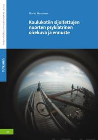Koulukotiin sijoitettujen nuorten psykiatrinen oirekuva ja ennuste