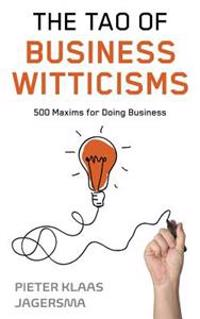 The Tao of Business Witticisms: 500 Maxims for Doing Business