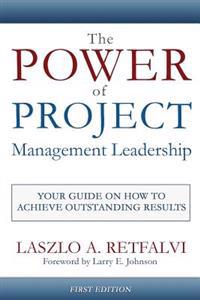The Power of Project Management Leadership: Your Guide on How to Achieve Outstanding Results