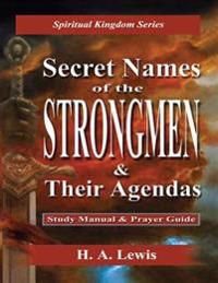 Secret Names of the Strongmen: And Their Agendas, Information & Prayer Guide