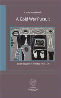 A cold war pursuit : Soviet refugees in Sweden 1945-54