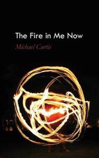 The Fire in Me Now