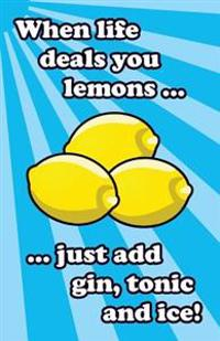 When Life Deals You Lemons ... Just Add Gin, Tonic and Ice!