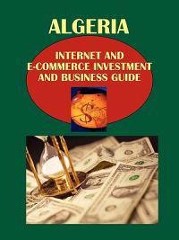 Algeria Internet and E-Commerce Investment and Business Guide