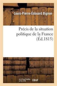 Precis de la Situation Politique de la France Depuis Le Mois de Mars 1814 Jusqu'au Mois de Juin 1815