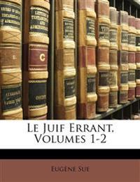 Le Juif Errant, Volumes 1-2