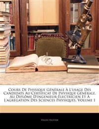 Cours De Physique Générale À L'usage Des Candidats Au Certificat De Physique Générale, Au Diplôme D'ingenieur-Électricien Et À L'agrégation Des Scienc