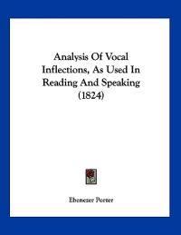 Analysis of Vocal Inflections, As Used in Reading and Speaking