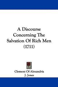 A Discourse Concerning the Salvation of Rich Men