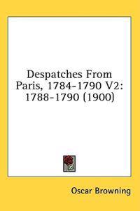 Despatches from Paris, 1784-1790 Vol 2, 1788-1790