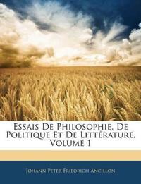 Essais De Philosophie, De Politique Et De Littérature, Volume 1