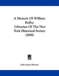 A Memoir of William Kelby