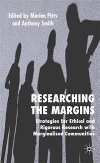 Researching the Margins: Strategies for Ethical and Rigorous Research with Marginalised Communities