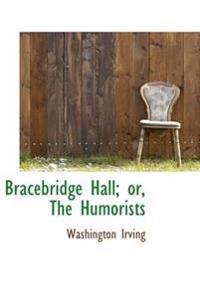 Bracebridge Hall; Or, the Humorists