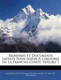 Mémoires Et Documents Inédits Pour Servir À L'histoire De La Franche-Comté, Volume 7