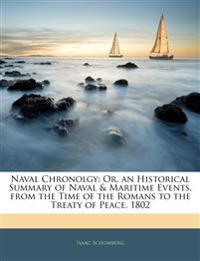 Naval Chronolgy: Or, an Historical Summary of Naval & Maritime Events, from the Time of the Romans to the Treaty of Peace, 1802