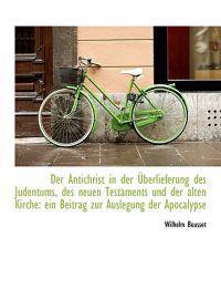 Der Antichrist in Der Uberlieferung Des Judentums, Des Neuen Testaments Und Der Alten Kirche
