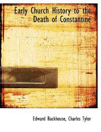 Early Church History to the Death of Constantine