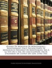Œuvres De Monsieur De Montesquieu,.: Avertissement [Par F. Richer] Éloge De Monsieur Le Président De Montesquieu, Mis À La Tête Du 5. Vol. De L'encycl