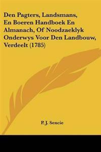 Den Pagters, Landsmans, En Boeren Handboek En Almanach, of Noodzaeklyk Onderwys Voor Den Landbouw, Verdeelt