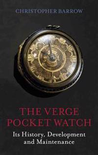 The Verge Pocket Watch: Its History, Development and Maintenance