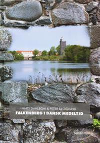 Falkenberg i dansk medeltid - Mats Dahlbom, Peter Skoglund pdf epub